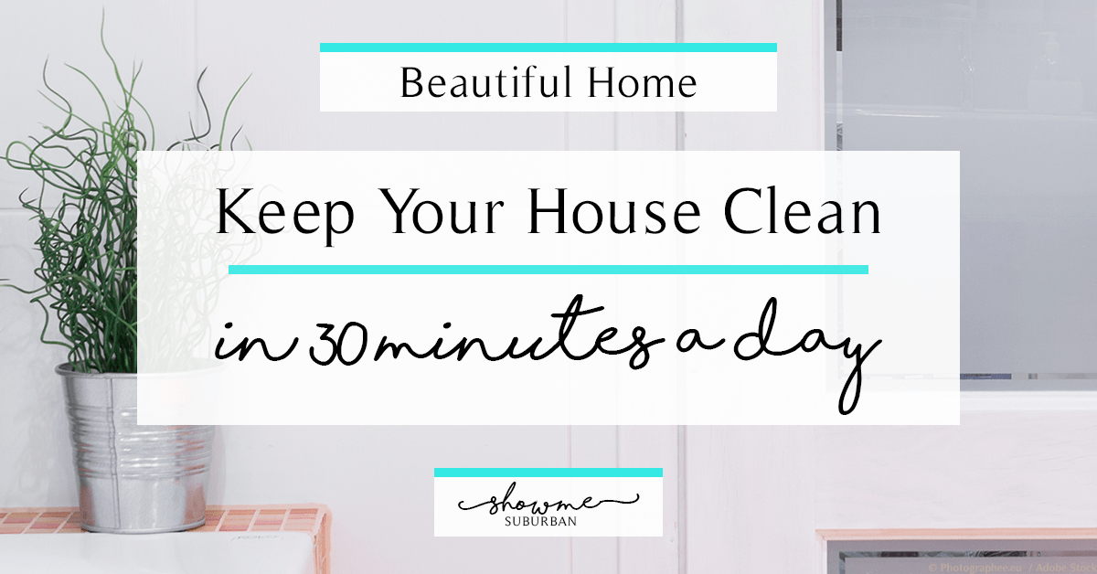 How to keep your house clean in 30 minutes a day showme How to keep house clean