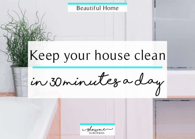 how to keep your house clean in 30 minutes a day showme suburban